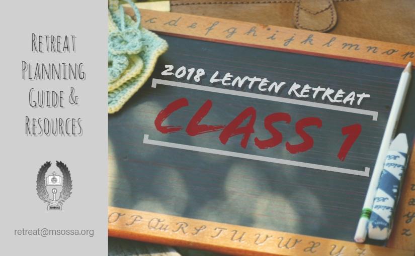 2018 Lenten Retreat – Class 1