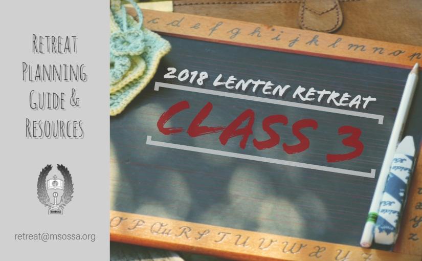 2018 Lenten Retreat – Class 3